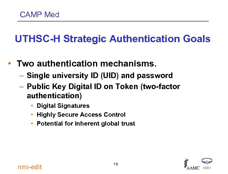 CAMP Med UTHSC-H Strategic Authentication Goals • Two authentication mechanisms. – Single university ID