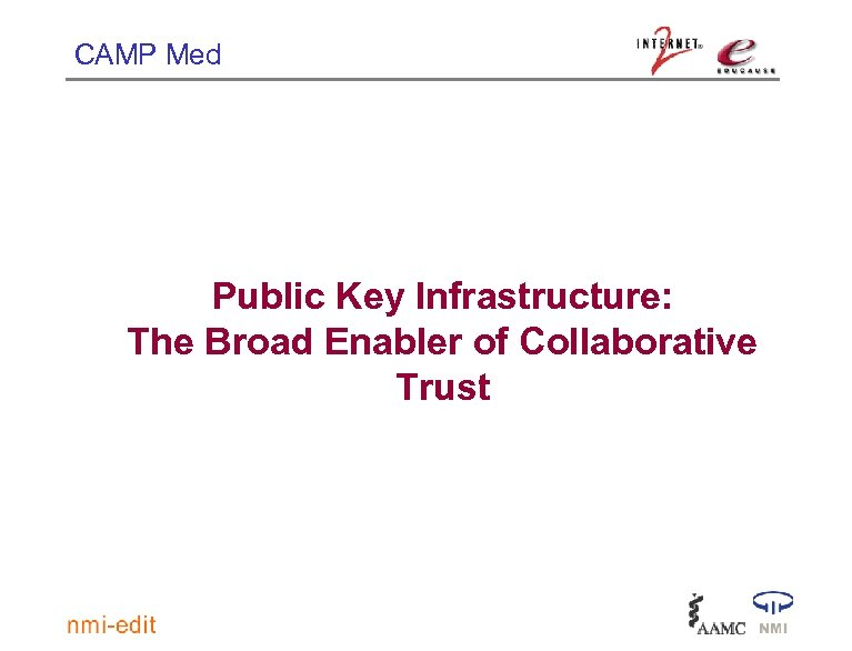 CAMP Med Public Key Infrastructure: The Broad Enabler of Collaborative Trust