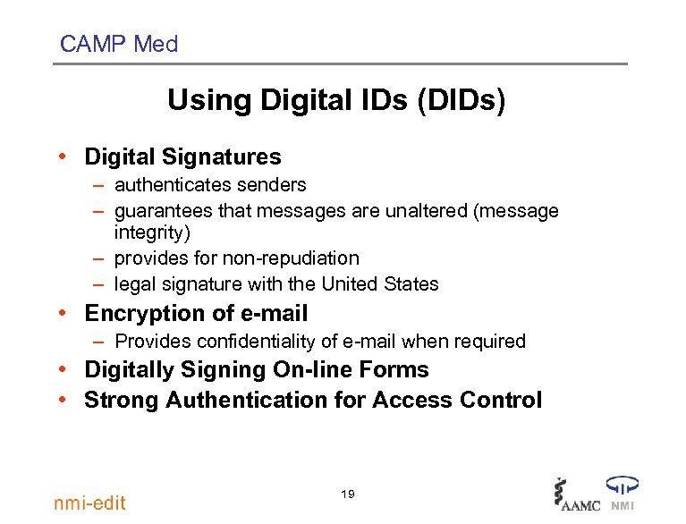 CAMP Med Using Digital IDs (DIDs) • Digital Signatures – authenticates senders – guarantees