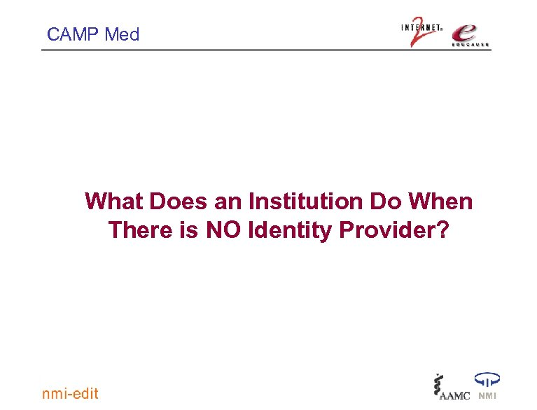 CAMP Med What Does an Institution Do When There is NO Identity Provider?