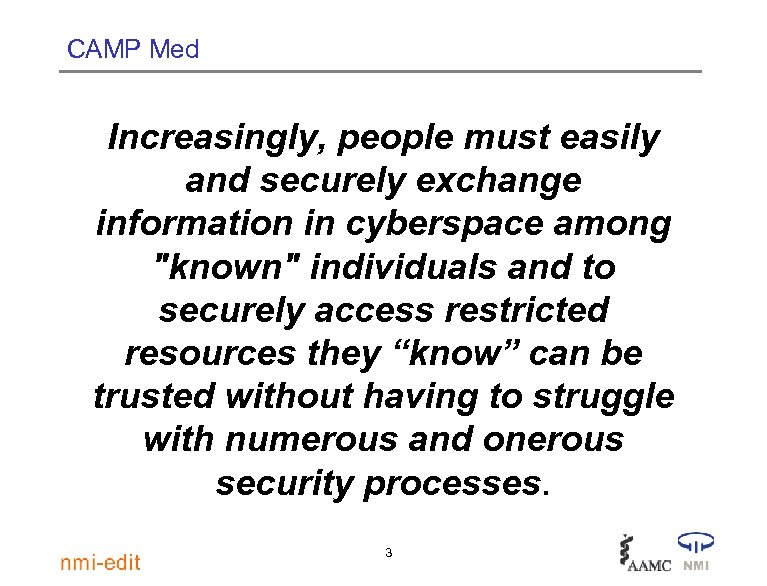 CAMP Med Increasingly, people must easily and securely exchange information in cyberspace among