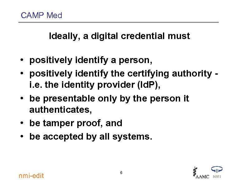 CAMP Med Ideally, a digital credential must • positively identify a person, • positively