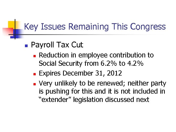 Key Issues Remaining This Congress n Payroll Tax Cut n n n Reduction in