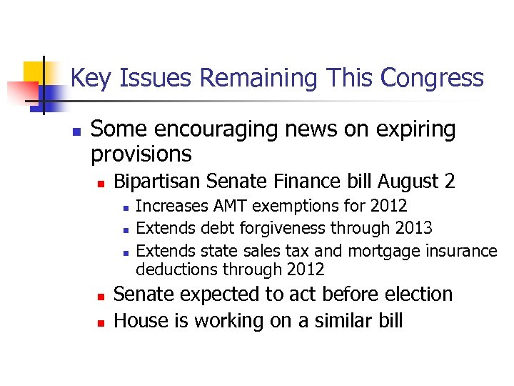 Key Issues Remaining This Congress n Some encouraging news on expiring provisions n Bipartisan
