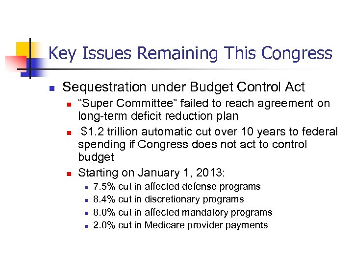 Key Issues Remaining This Congress n Sequestration under Budget Control Act n n n