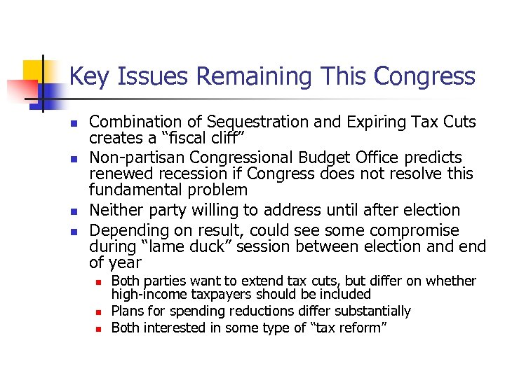 Key Issues Remaining This Congress n n Combination of Sequestration and Expiring Tax Cuts