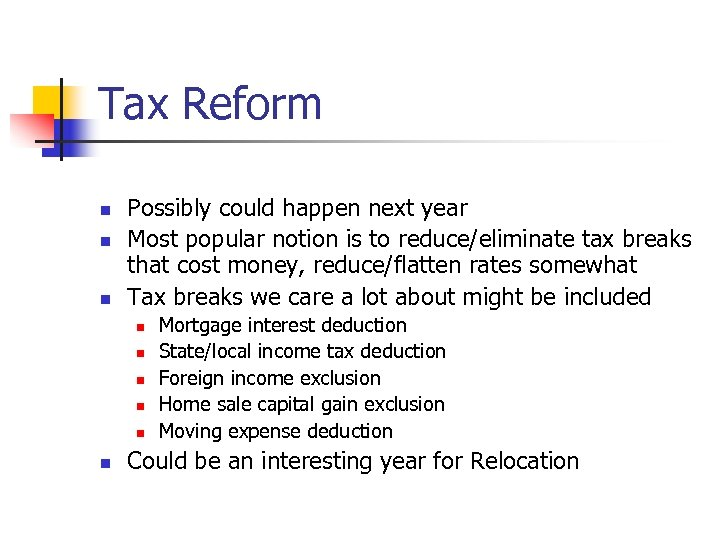 Tax Reform n n n Possibly could happen next year Most popular notion is