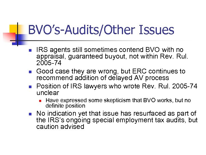 BVO's-Audits/Other Issues n n n IRS agents still sometimes contend BVO with no appraisal,