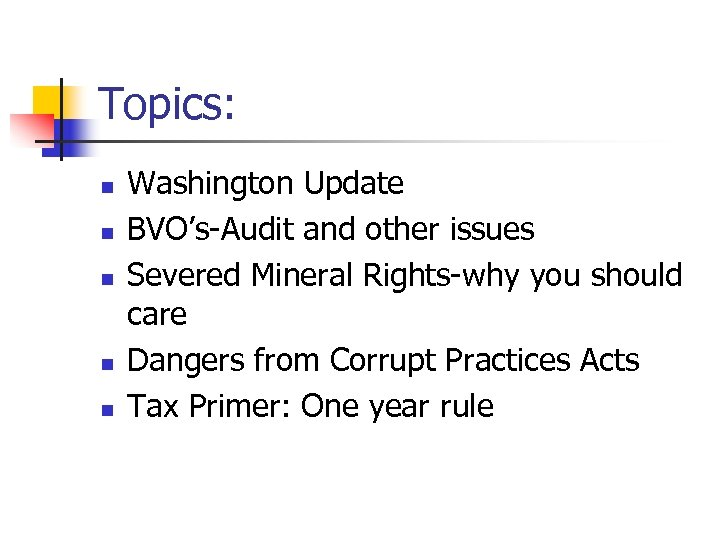 Topics: n n n Washington Update BVO's-Audit and other issues Severed Mineral Rights-why you