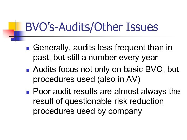BVO's-Audits/Other Issues n n n Generally, audits less frequent than in past, but still