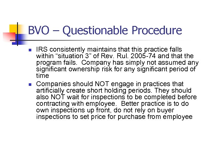 BVO – Questionable Procedure n n IRS consistently maintains that this practice falls within