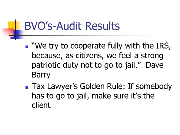 "BVO's-Audit Results n n ""We try to cooperate fully with the IRS, because, as"