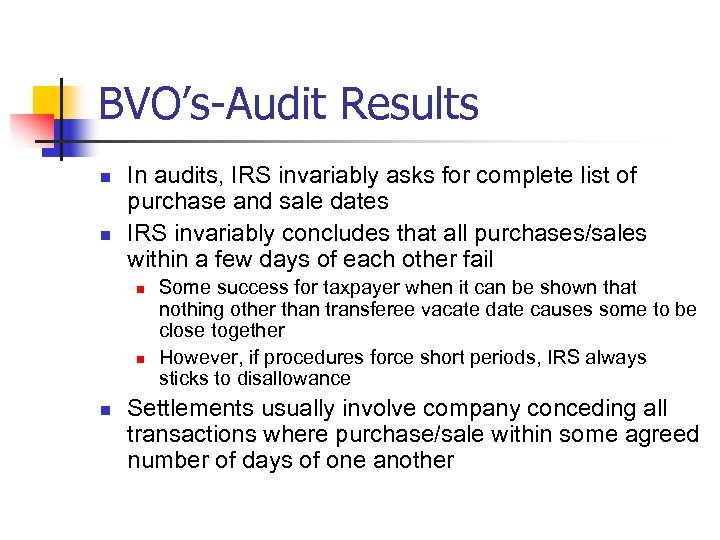 BVO's-Audit Results n n In audits, IRS invariably asks for complete list of purchase