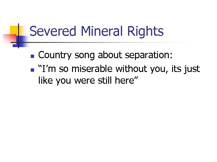 "Severed Mineral Rights n n Country song about separation: ""I'm so miserable without you,"