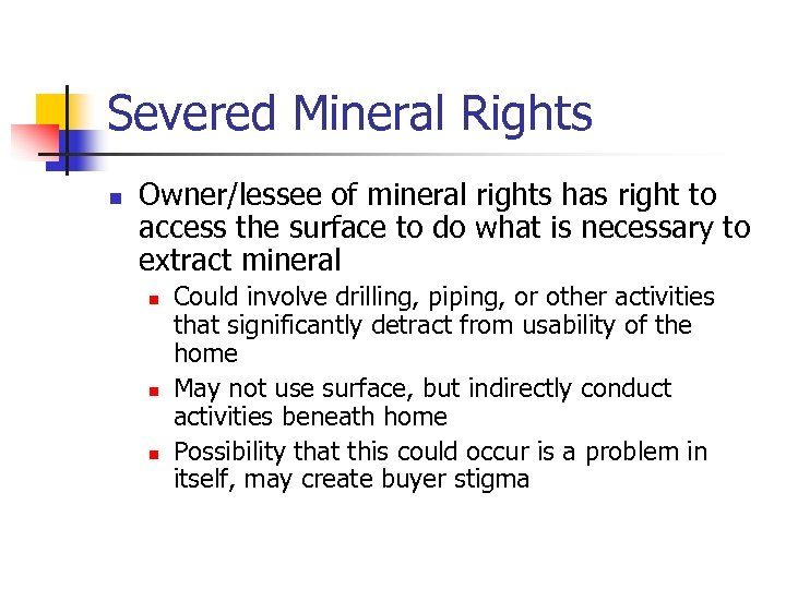 Severed Mineral Rights n Owner/lessee of mineral rights has right to access the surface
