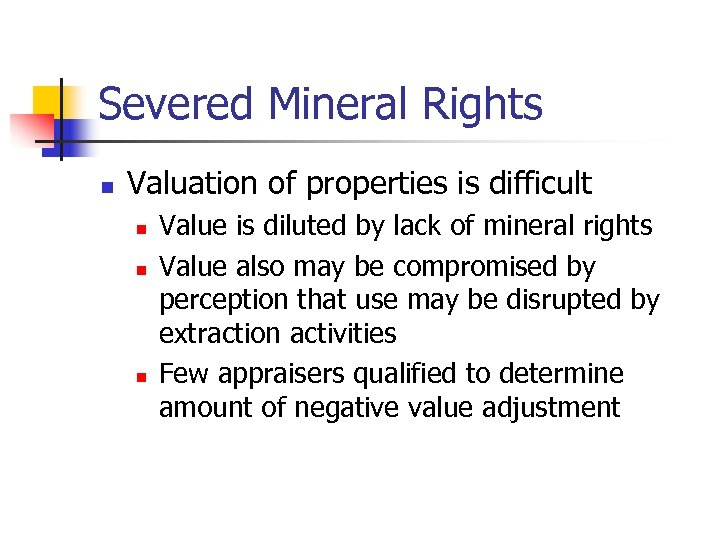Severed Mineral Rights n Valuation of properties is difficult n n n Value is