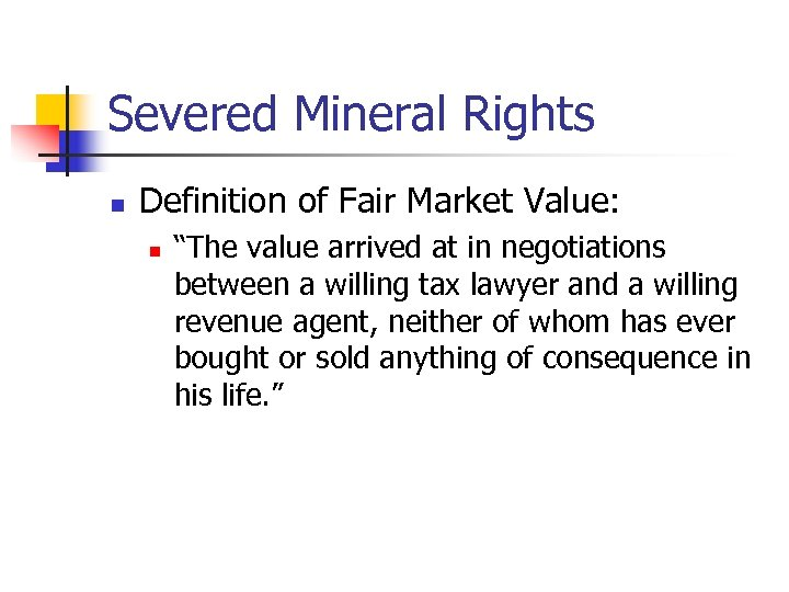 "Severed Mineral Rights n Definition of Fair Market Value: n ""The value arrived at"