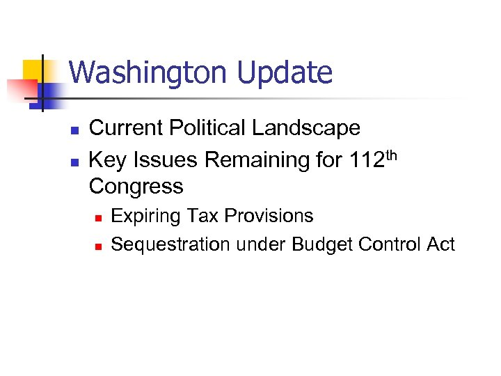 Washington Update n n Current Political Landscape Key Issues Remaining for 112 th Congress