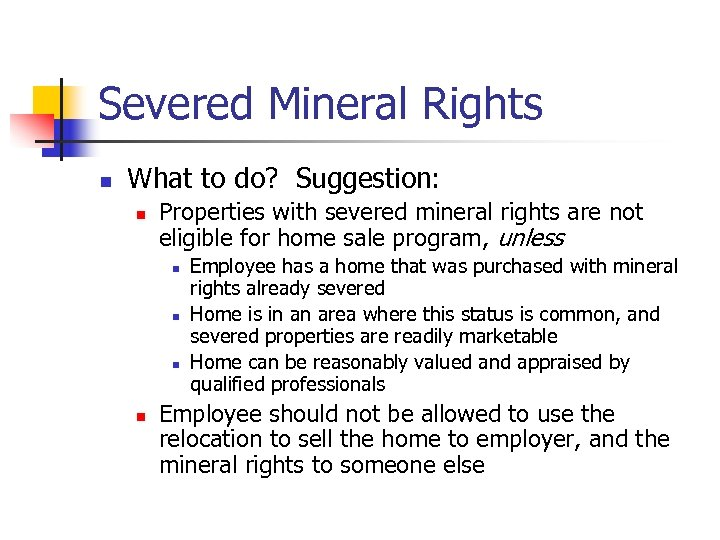 Severed Mineral Rights n What to do? Suggestion: n Properties with severed mineral rights