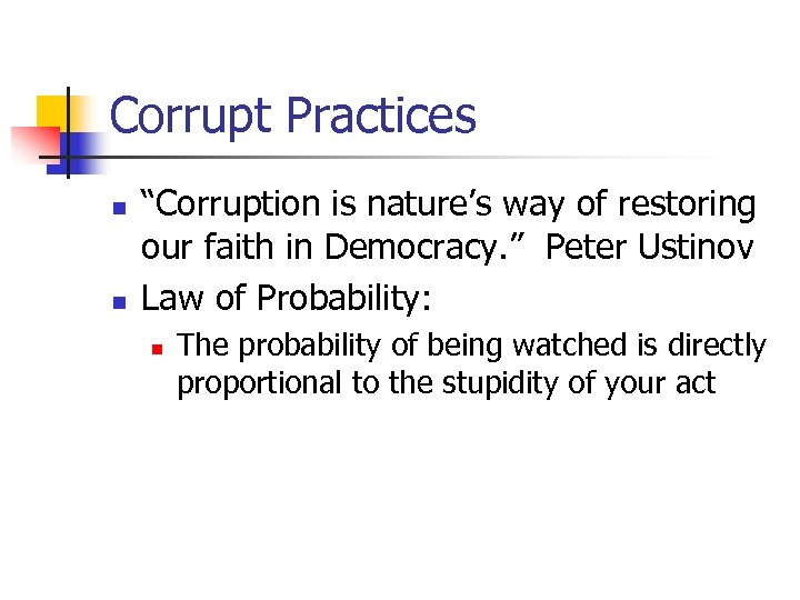 "Corrupt Practices n n ""Corruption is nature's way of restoring our faith in Democracy."