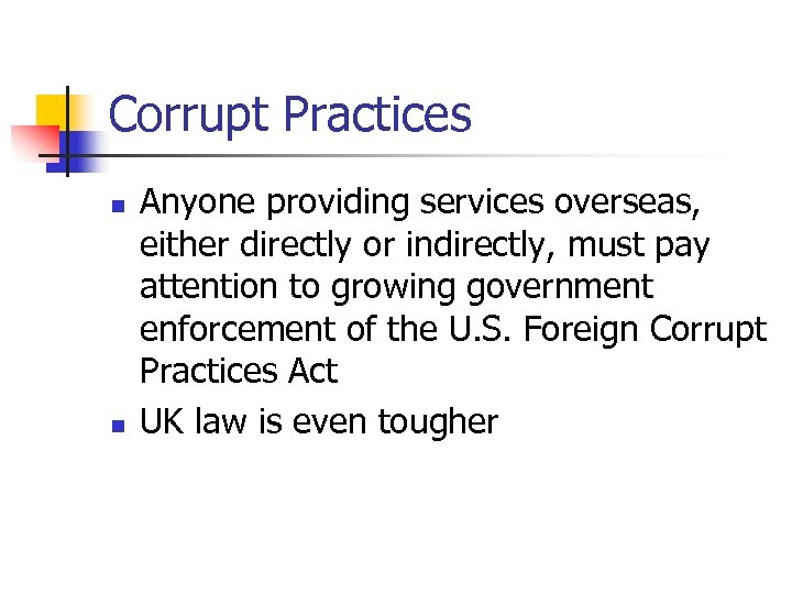 Corrupt Practices n n Anyone providing services overseas, either directly or indirectly, must pay