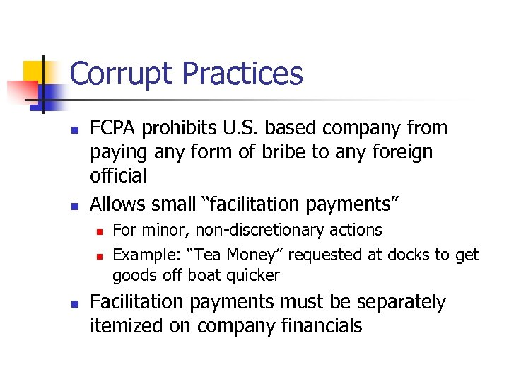 Corrupt Practices n n FCPA prohibits U. S. based company from paying any form