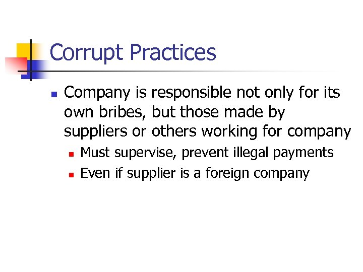 Corrupt Practices n Company is responsible not only for its own bribes, but those