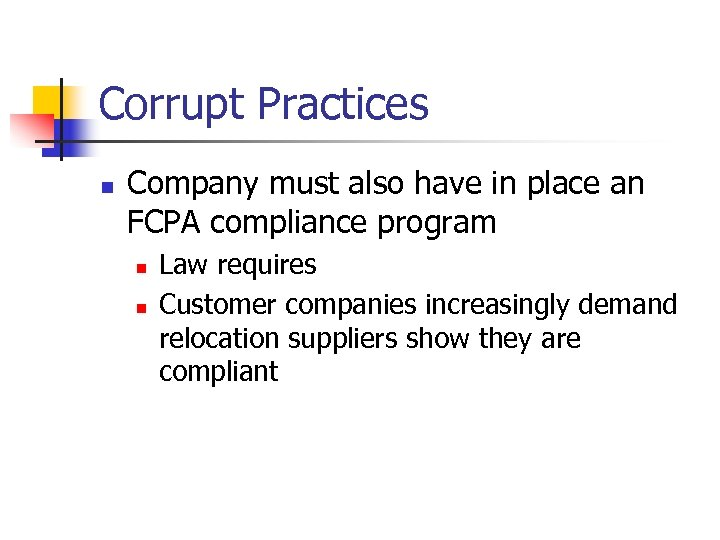 Corrupt Practices n Company must also have in place an FCPA compliance program n