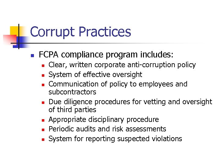 Corrupt Practices n FCPA compliance program includes: n n n n Clear, written corporate