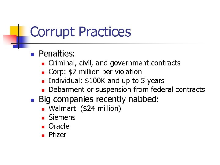 Corrupt Practices n Penalties: n n n Criminal, civil, and government contracts Corp: $2