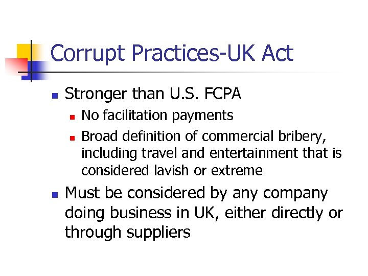 Corrupt Practices-UK Act n Stronger than U. S. FCPA n n n No facilitation