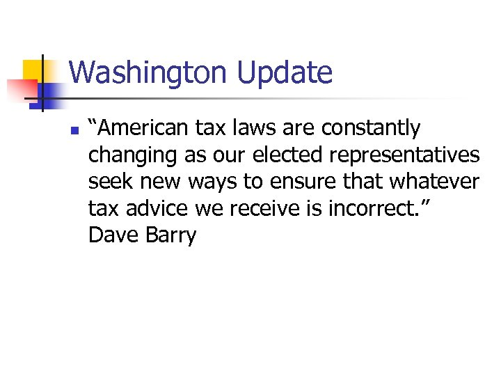 "Washington Update n ""American tax laws are constantly changing as our elected representatives seek"