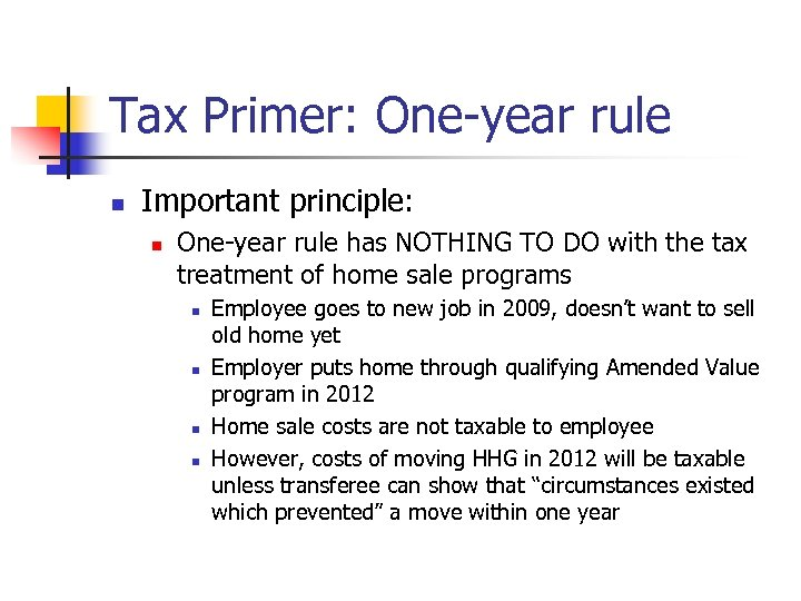 Tax Primer: One-year rule n Important principle: n One-year rule has NOTHING TO DO