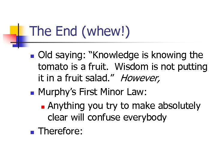 "The End (whew!) n n n Old saying: ""Knowledge is knowing the tomato is"