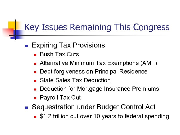 Key Issues Remaining This Congress n Expiring Tax Provisions n n n n Bush