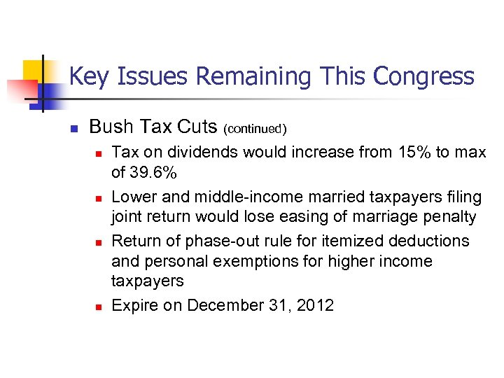 Key Issues Remaining This Congress n Bush Tax Cuts (continued) n n Tax on