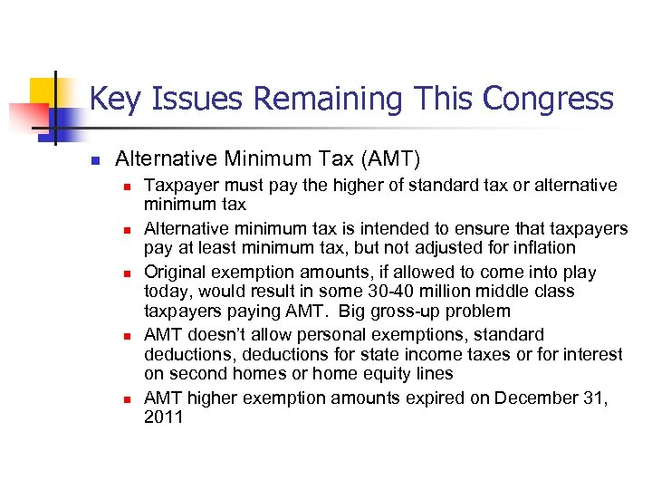 Key Issues Remaining This Congress n Alternative Minimum Tax (AMT) n n n Taxpayer