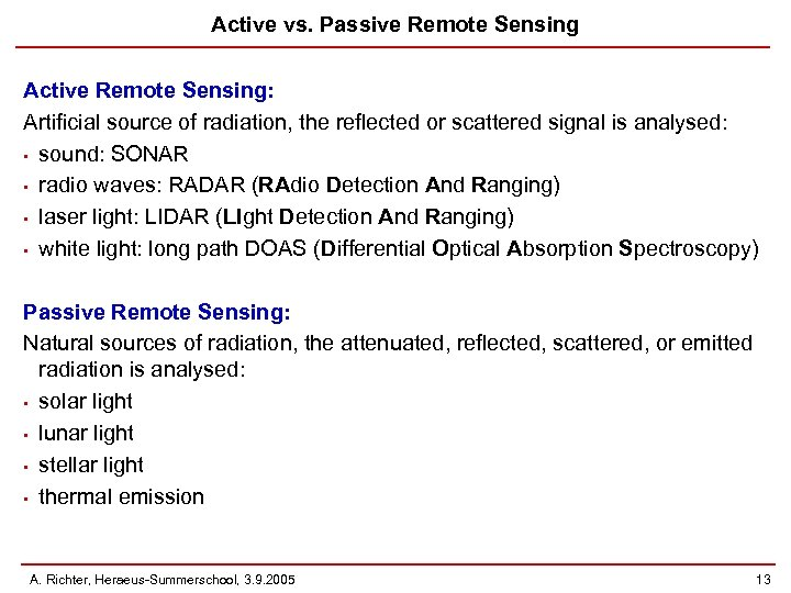 Active vs. Passive Remote Sensing Active Remote Sensing: Artificial source of radiation, the reflected