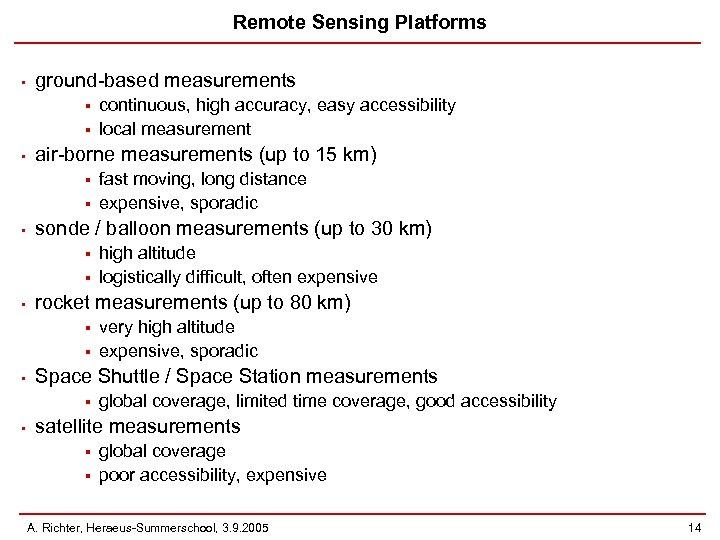 Remote Sensing Platforms • ground-based measurements § § • air-borne measurements (up to 15