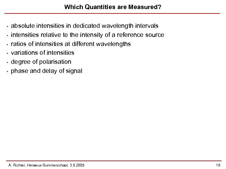 Which Quantities are Measured? • • • absolute intensities in dedicated wavelength intervals intensities
