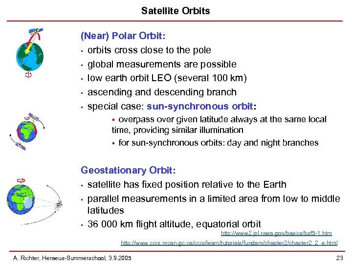 Satellite Orbits (Near) Polar Orbit: • orbits cross close to the pole • global