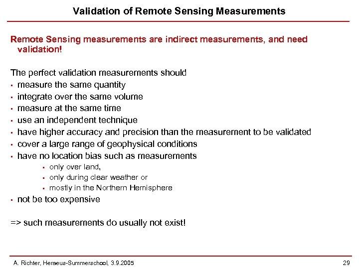 Validation of Remote Sensing Measurements Remote Sensing measurements are indirect measurements, and need validation!