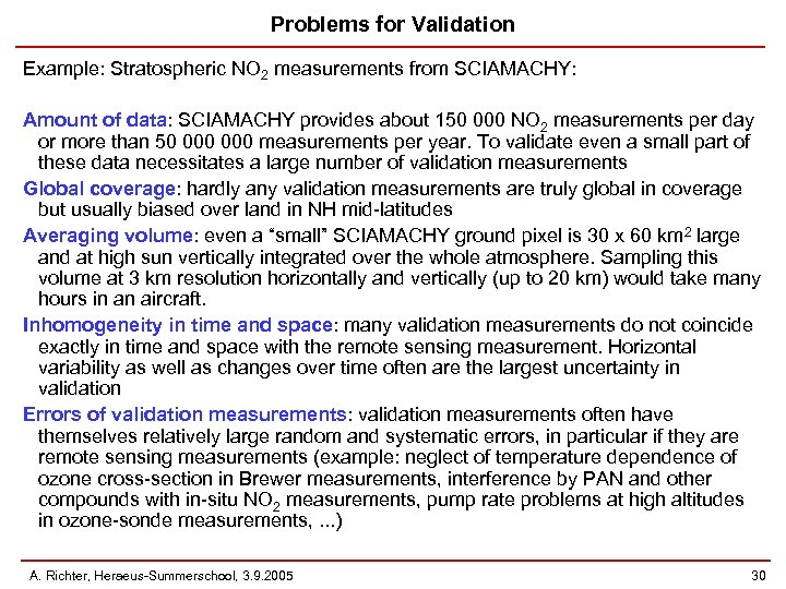 Problems for Validation Example: Stratospheric NO 2 measurements from SCIAMACHY: Amount of data: SCIAMACHY