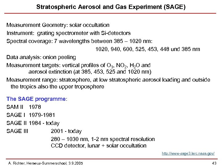 Stratospheric Aerosol and Gas Experiment (SAGE) Measurement Geometry: solar occultation Instrument: grating spectrometer with
