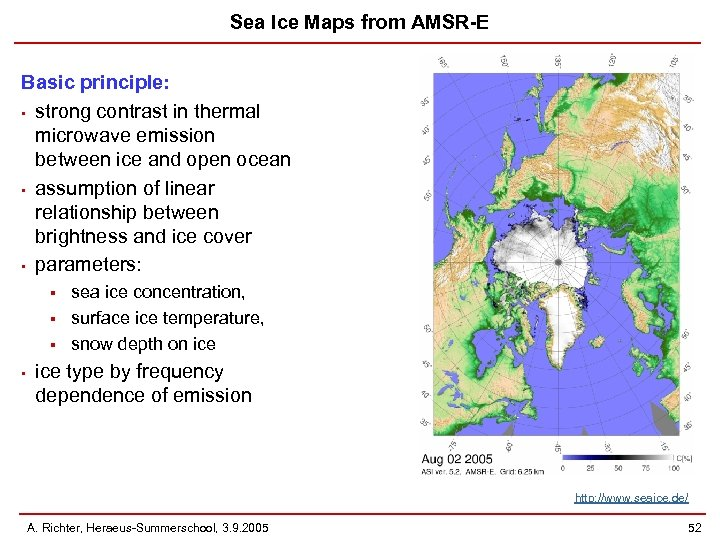 Sea Ice Maps from AMSR-E Basic principle: • strong contrast in thermal microwave emission