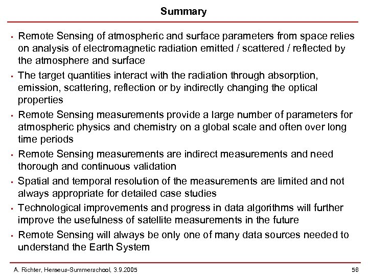 Summary • • Remote Sensing of atmospheric and surface parameters from space relies on
