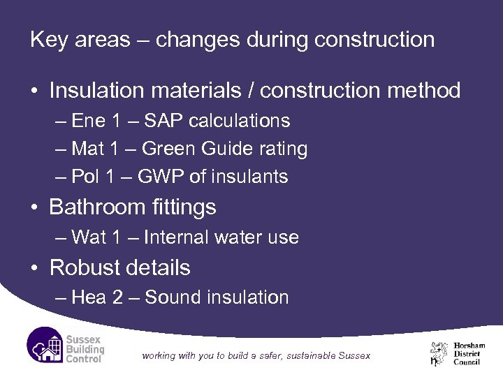 Key areas – changes during construction • Insulation materials / construction method – Ene