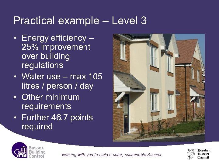 Practical example – Level 3 • Energy efficiency – 25% improvement over building regulations