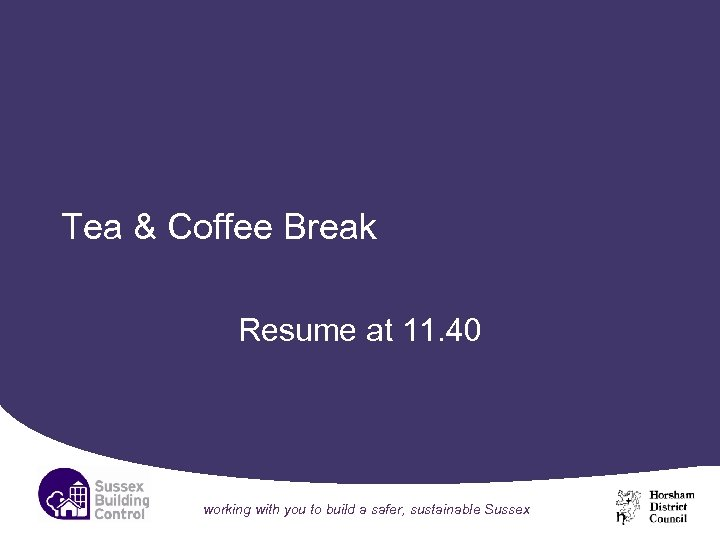 Tea & Coffee Break Resume at 11. 40 working with you to build a