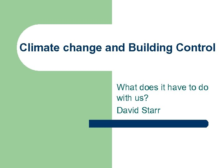 Climate change and Building Control What does it have to do with us? David